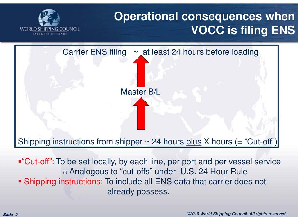 To be set locally, by each line, per port and per vessel service o Analogous to cut-offs under U.S.