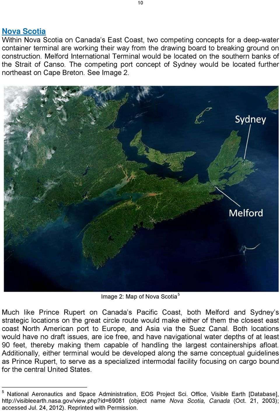 Image 2: Map of Nova Scotia 5 Much like Prince Rupert on Canada s Pacific Coast, both Melford and Sydney s strategic locations on the great circle route would make either of them the closest east