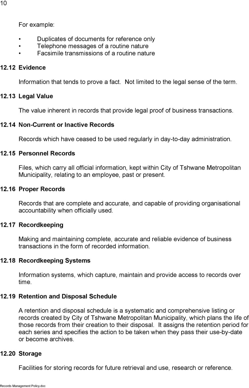 12.15 Personnel Records Files, which carry all official information, kept within City of Tshwane Metropolitan Municipality, relating to an employee, past or present. 12.