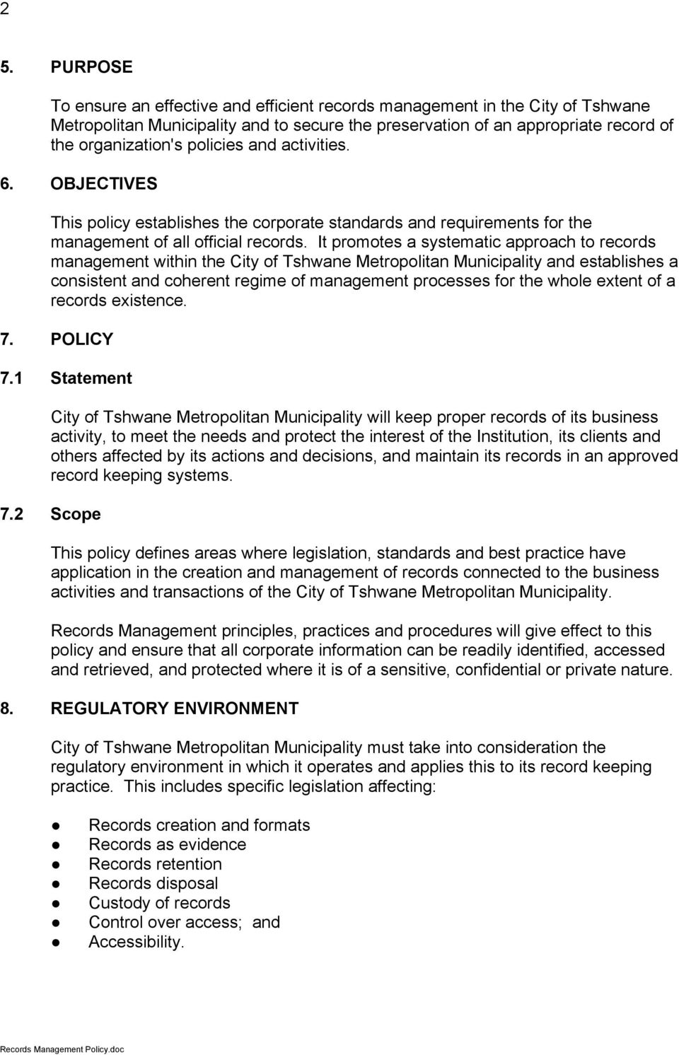 It promotes a systematic approach to records management within the City of Tshwane Metropolitan Municipality and establishes a consistent and coherent regime of management processes for the whole
