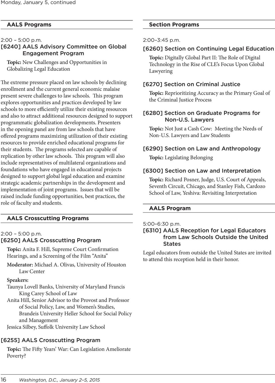 [6240] AALS Advisory Committee on Global Engagement Program Topic: New Challenges and Opportunities in Globalizing Legal Education The extreme pressure placed on law schools by declining enrollment