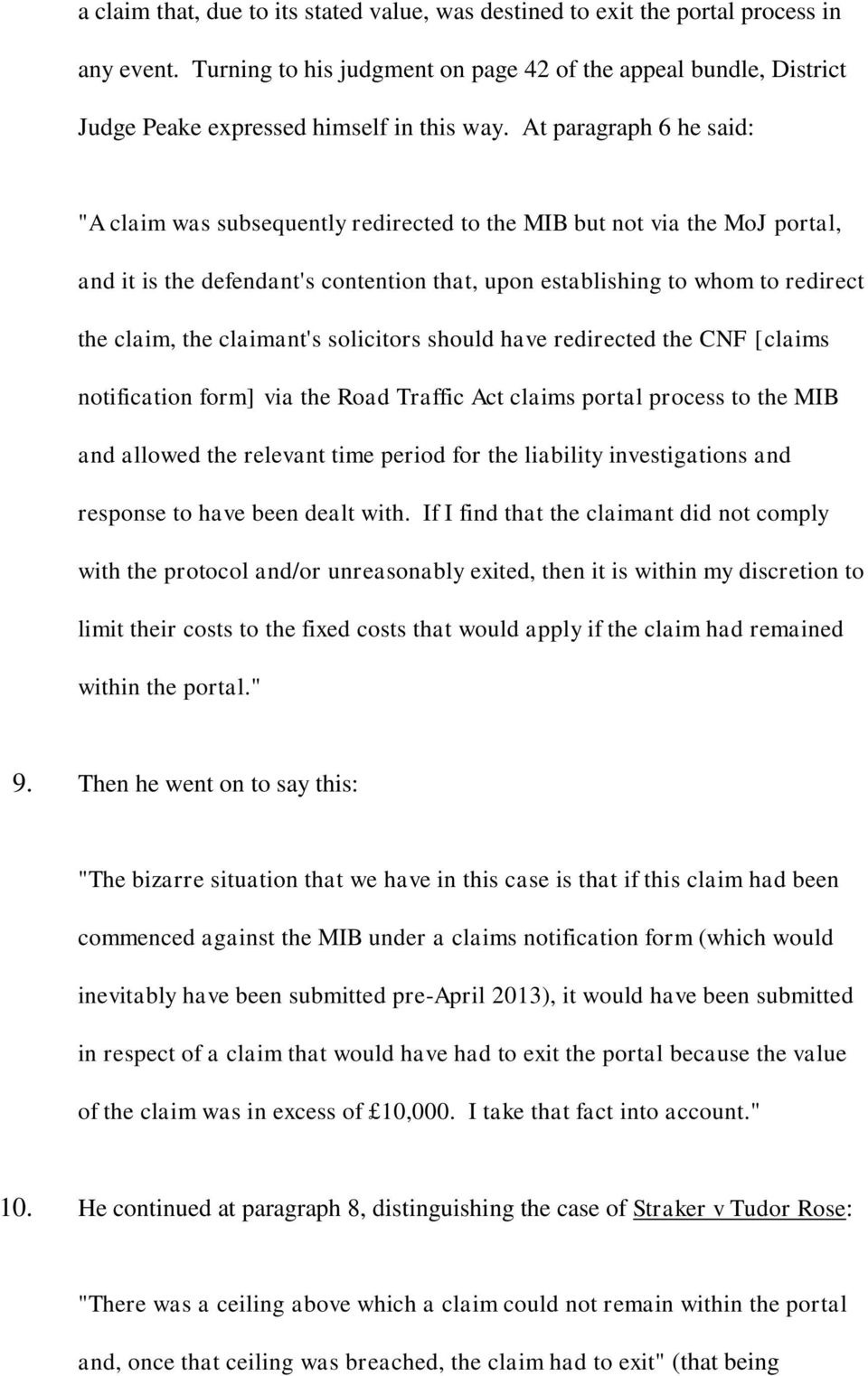 "At paragraph 6 he said: ""A claim was subsequently redirected to the MIB but not via the MoJ portal, and it is the defendant's contention that, upon establishing to whom to redirect the claim, the"