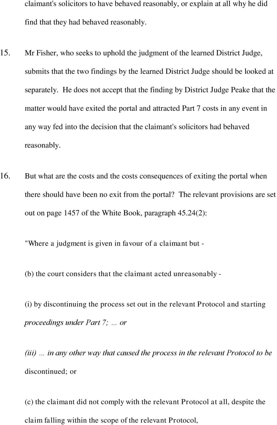 He does not accept that the finding by District Judge Peake that the matter would have exited the portal and attracted Part 7 costs in any event in any way fed into the decision that the claimant's