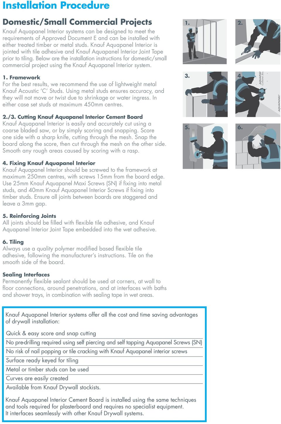 Below are the installation instructions for domestic/small commercial project using the Knauf Aquapanel Interior system. 1.