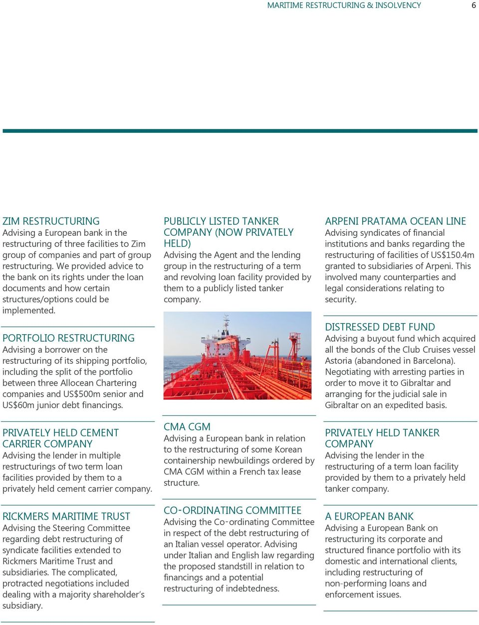 PORTFOLIO RESTRUCTURING Advising a borrower on the restructuring of its shipping portfolio, including the split of the portfolio between three Allocean Chartering companies and US$500m senior and