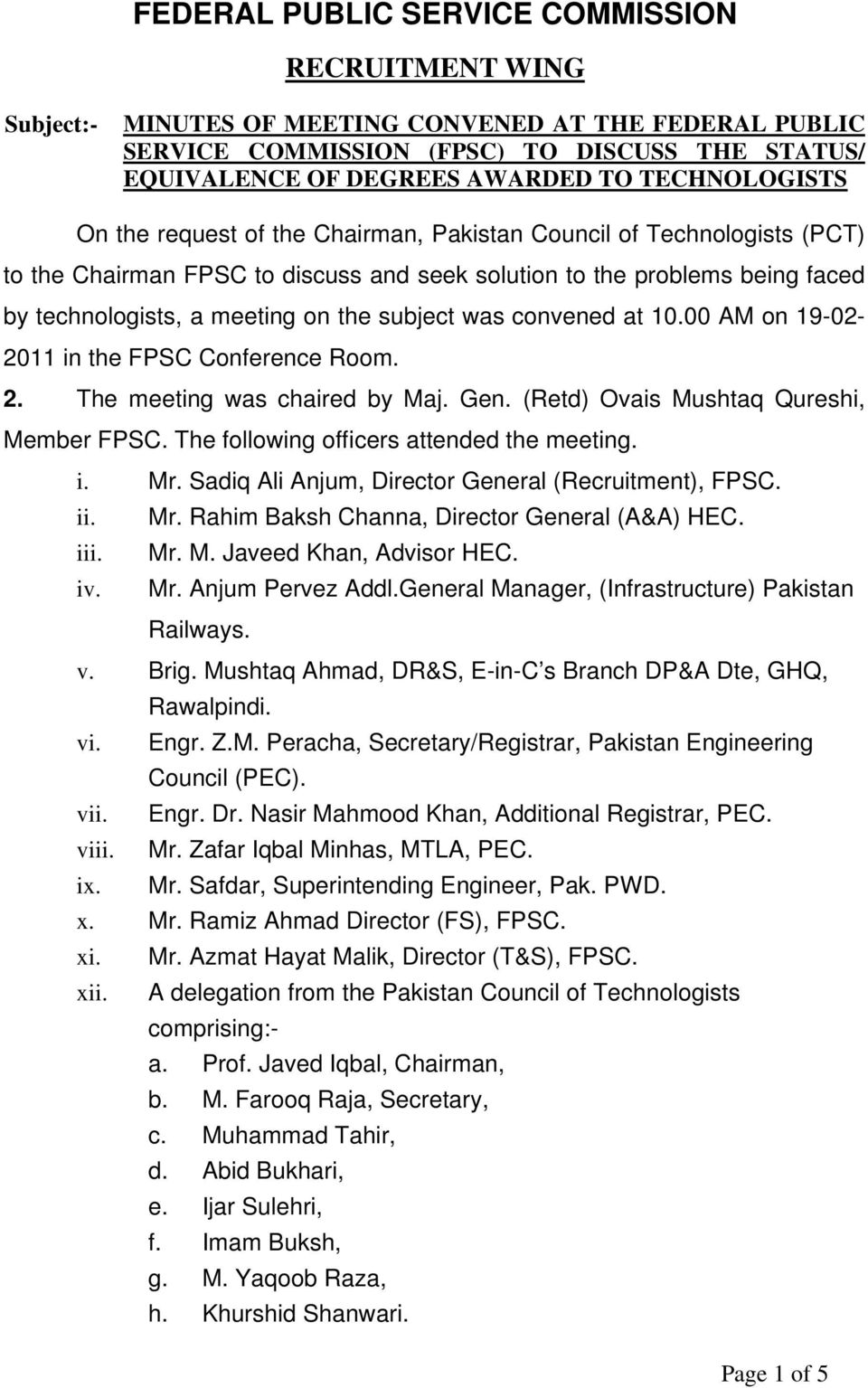 subject was convened at 10.00 AM on 19-02- 2011 in the FPSC Conference Room. 2. The meeting was chaired by Maj. Gen. (Retd) Ovais Mushtaq Qureshi, Member FPSC.