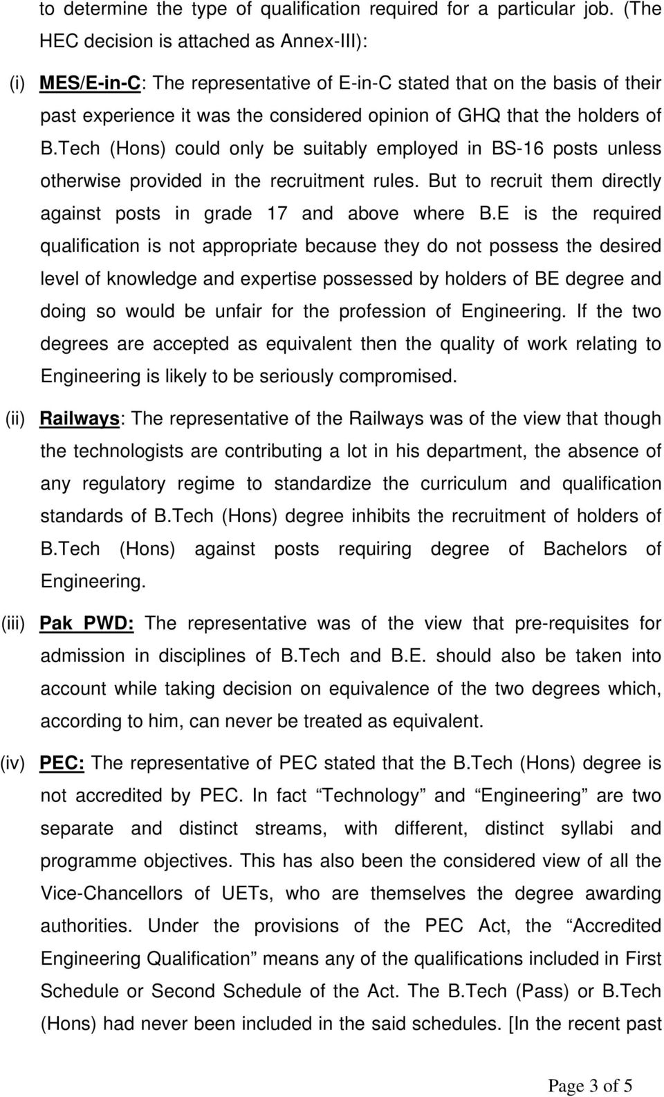 Tech (Hons) could only be suitably employed in BS-16 posts unless otherwise provided in the recruitment rules. But to recruit them directly against posts in grade 17 and above where B.