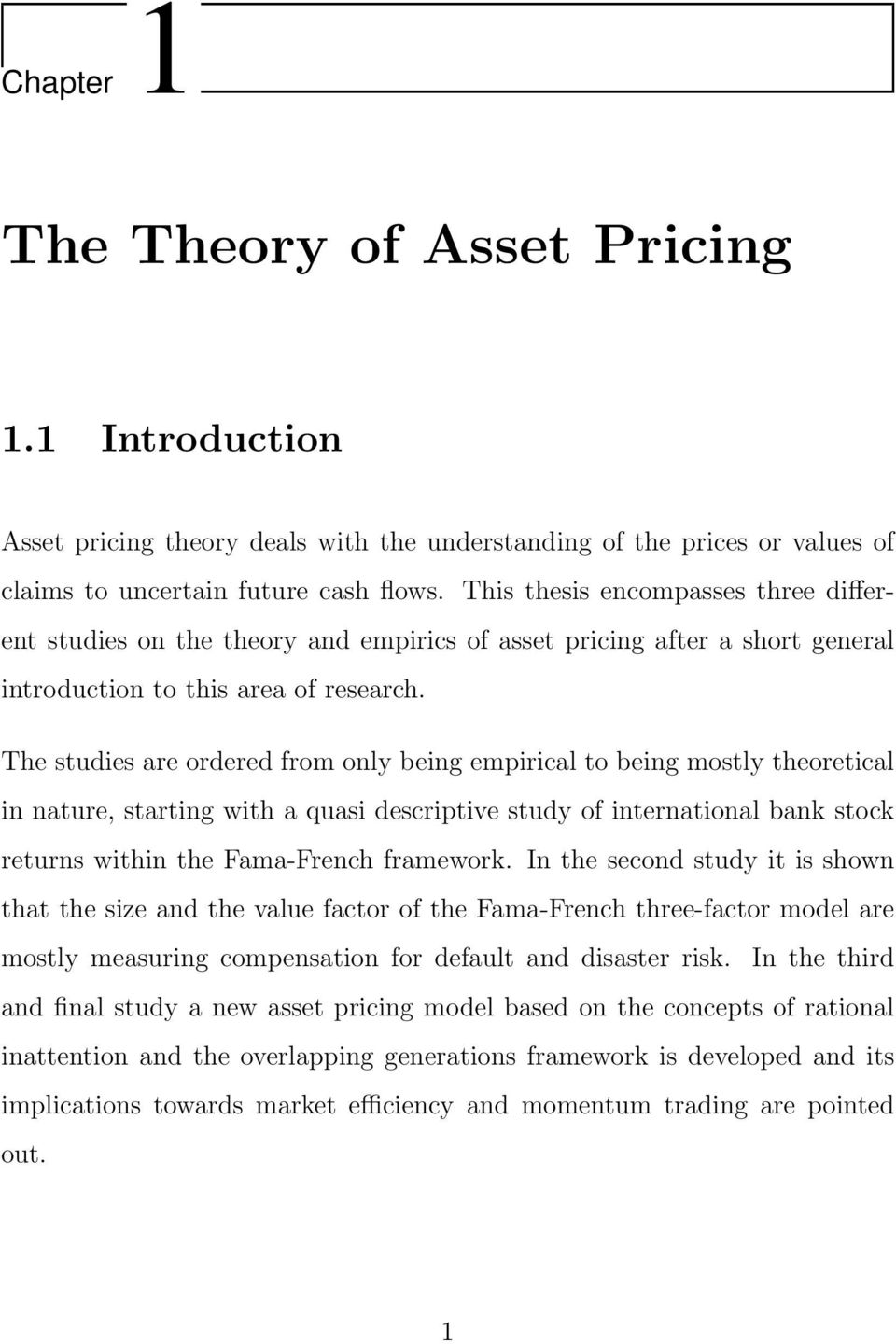 The studies are ordered from only being empirical to being mostly theoretical in nature, starting with a quasi descriptive study of international bank stock returns within the Fama-French framework.