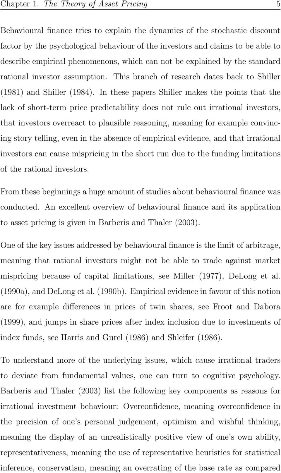empirical phenomenons, which can not be explained by the standard rational investor assumption. This branch of research dates back to Shiller (1981) and Shiller (1984).