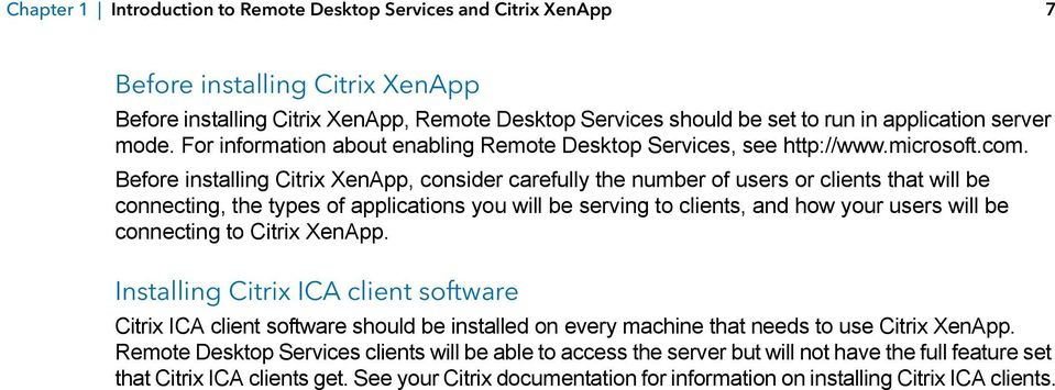 Before installing Citrix XenApp, consider carefully the number of users or clients that will be connecting, the types of applications you will be serving to clients, and how your users will be