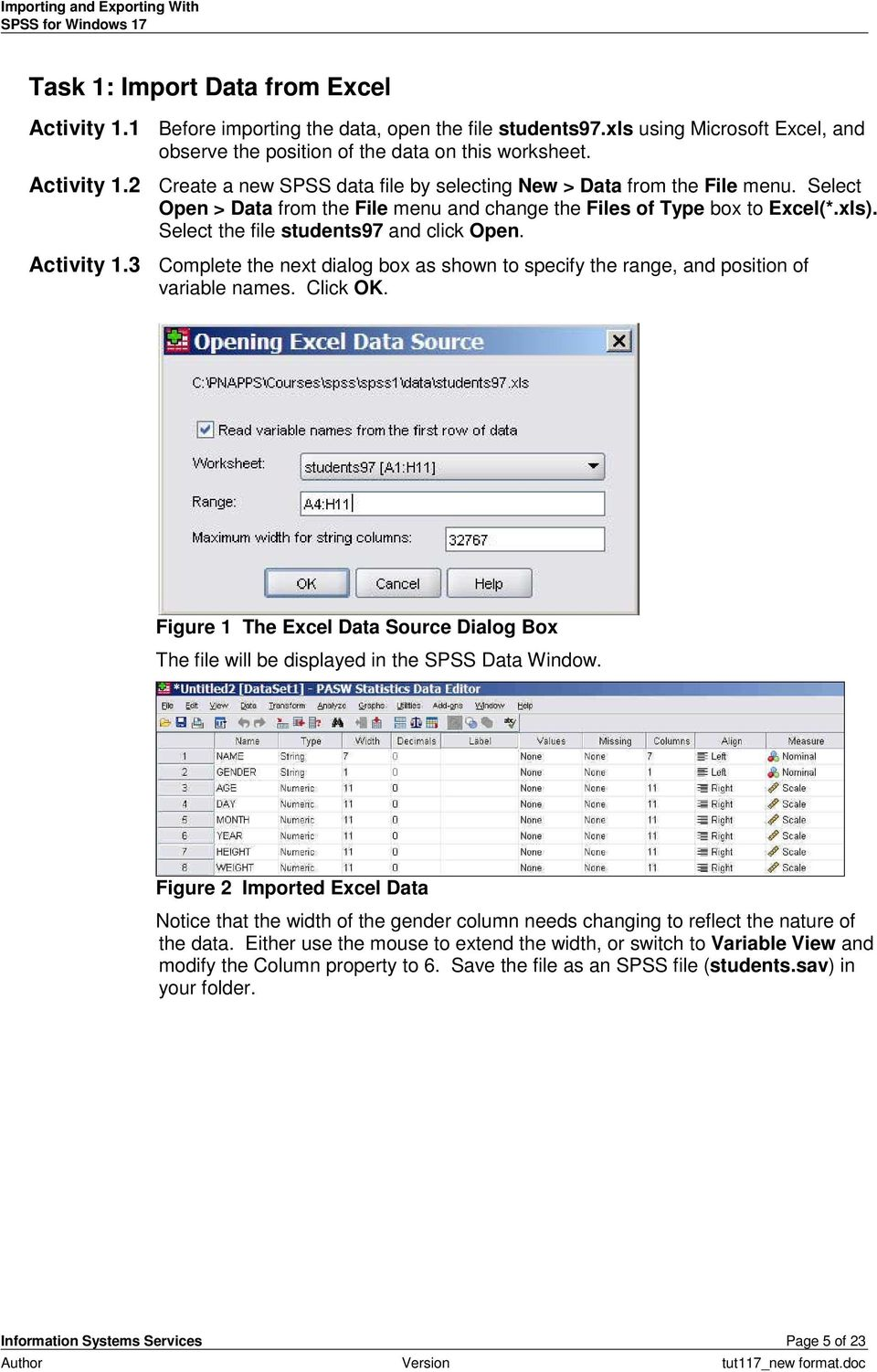 3 Complete the next dialog box as shown to specify the range, and position of variable names. Click OK. Figure 1 The Excel Data Source Dialog Box The file will be displayed in the SPSS Data Window.