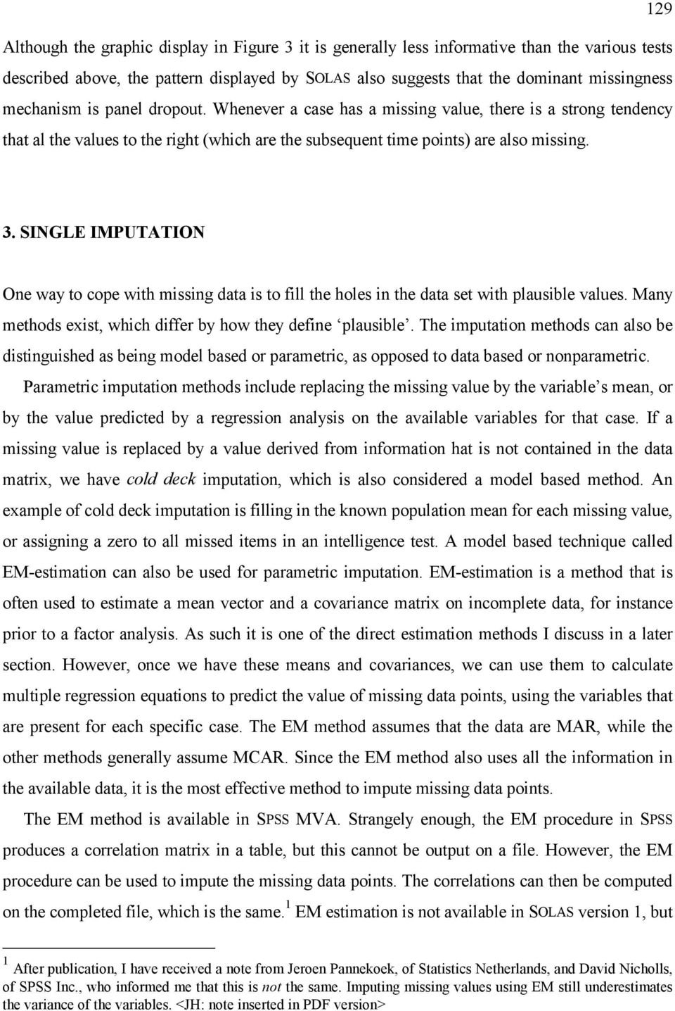 SINGLE IMPUTATION One way to cope with missing data is to fill the holes in the data set with plausible values. Many methods exist, which differ by how they define plausible.