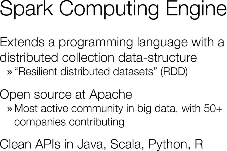 datasets (RDD) Open source at Apache» Most active community in