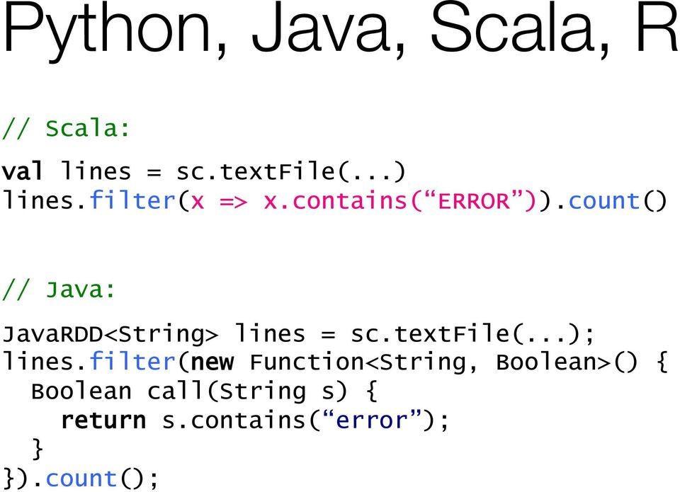 count() // Java: JavaRDD<String> lines = sc.textfile(...); lines.