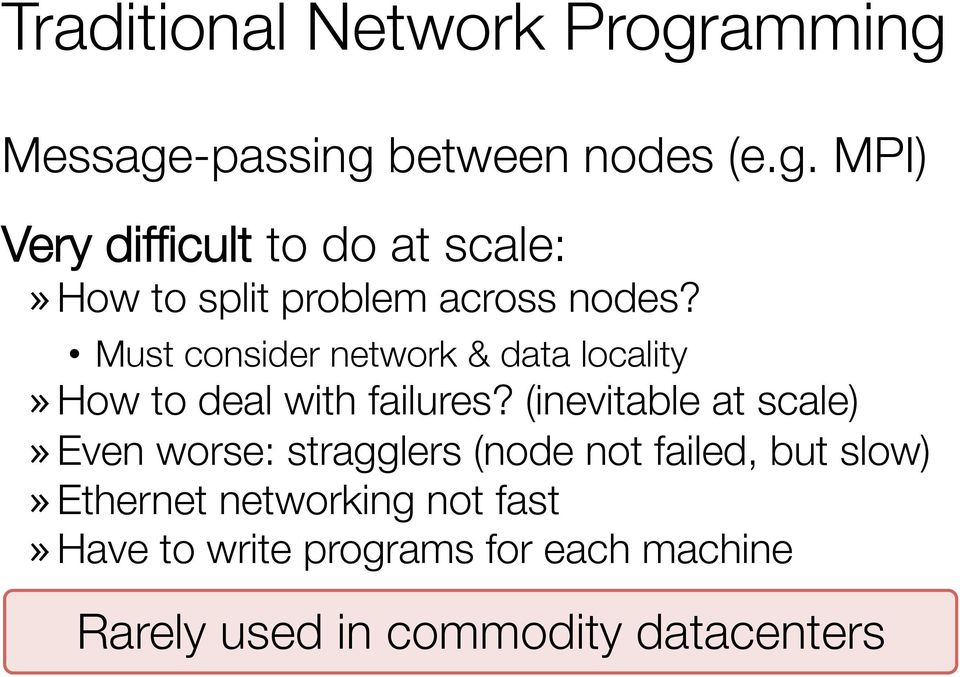 (inevitable at scale)» Even worse: stragglers (node not failed, but slow)» Ethernet networking