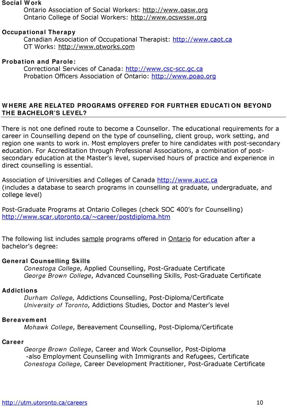 gc.ca Probation Officers Association of Ontario: http://www.poao.org WHERE ARE RELATED PROGRAMS OFFERED FOR FURTHER EDUCATION BEYOND THE BACHELOR S LEVEL?