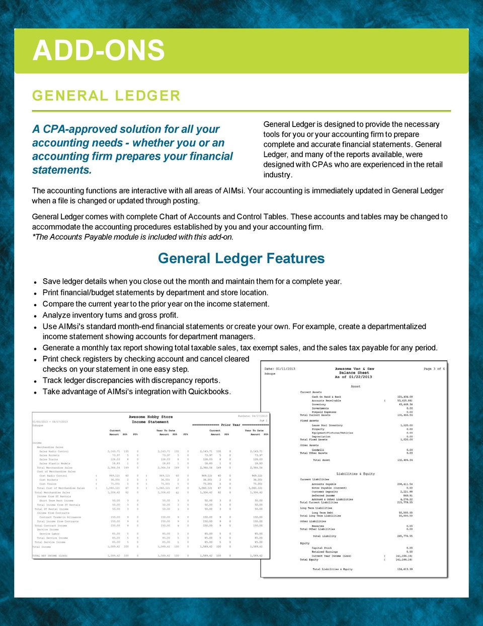 Genera Ledger, and many of the reports avaiabe, were designed with CPAs who are experienced in the retai industry. The accounting functions are interactive with a areas of AIMsi.