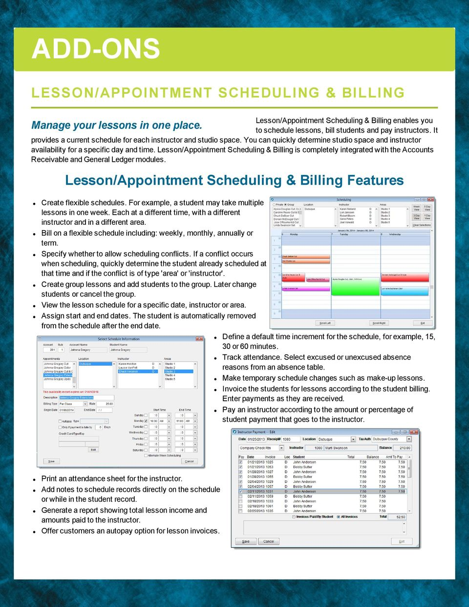 Lesson/Appointment Scheduing & Biing is competey integrated with the Accounts Receivabe and Genera Ledger modues. Manage your essons in one pace.