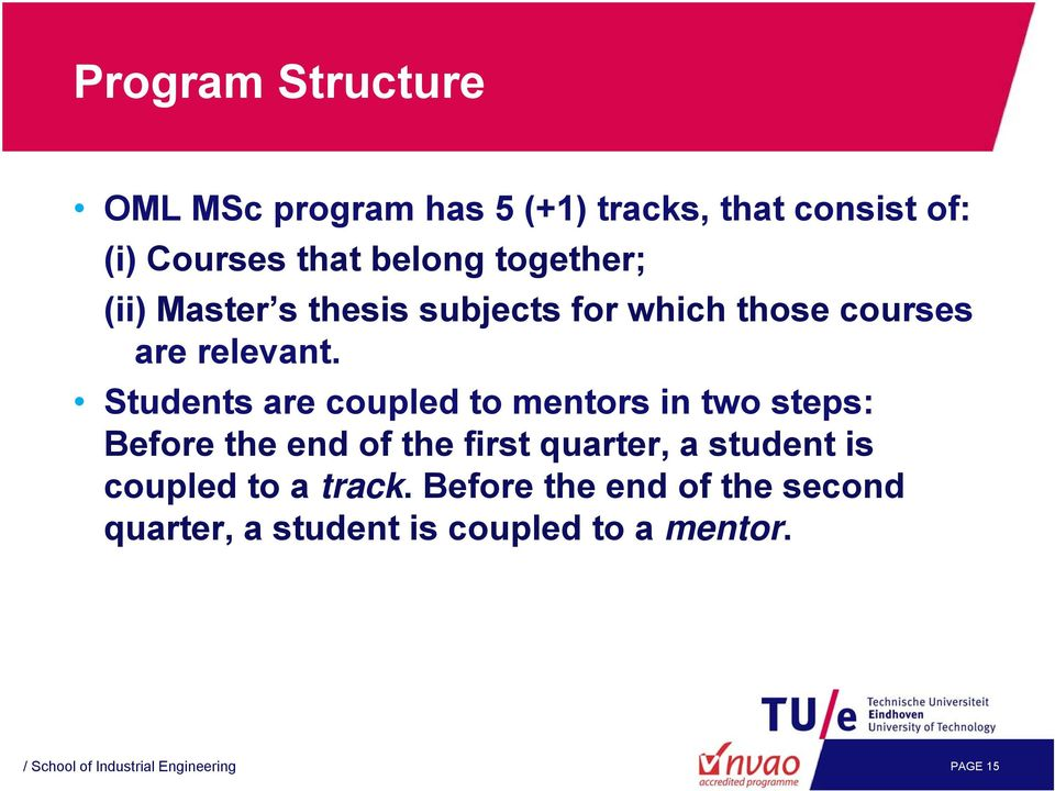 Students are coupled to mentors in two steps: Before the end of the first quarter, a student