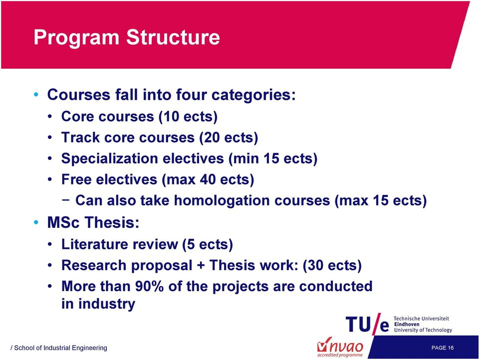 homologation courses (max 15 ects) MSc Thesis: Literature review (5 ects) Research proposal +