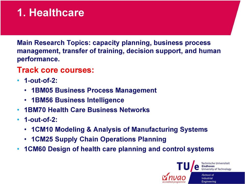 Track core courses: 1-out-of-2: 1BM05 Business Process Management 1BM56 Business Intelligence 1BM70 Health Care