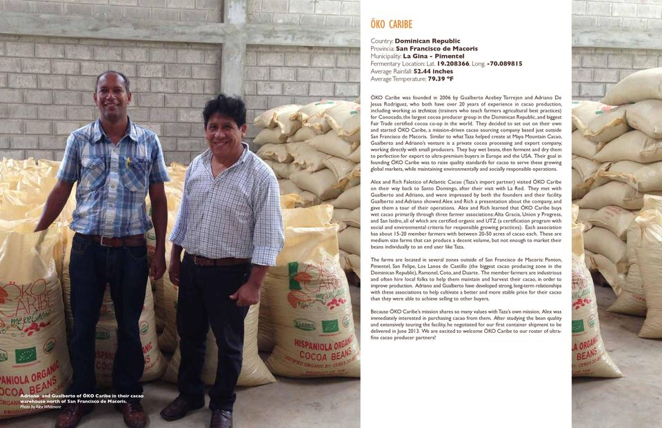 39 ºF ÖKO Caribe was founded in 2006 by Gualberto Acebey Torrejon and Adriano De Jesus Rodriguez, who both have over 20 years of experience in cacao production, including working as technicos