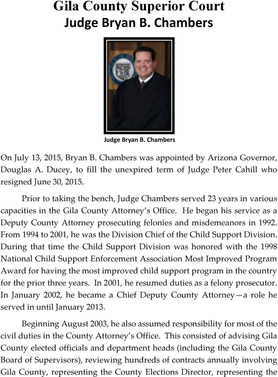 Prior to taking the bench, Judge Chambers served 23 years in various capacities in the Gila County Attorney s Office.