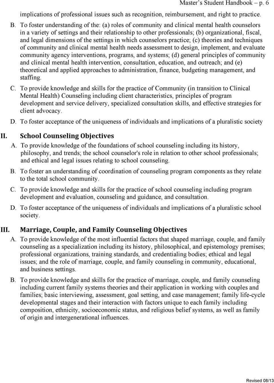 legal dimensions of the settings in which counselors practice; (c) theories and techniques of community and clinical mental health needs assessment to design, implement, and evaluate community agency