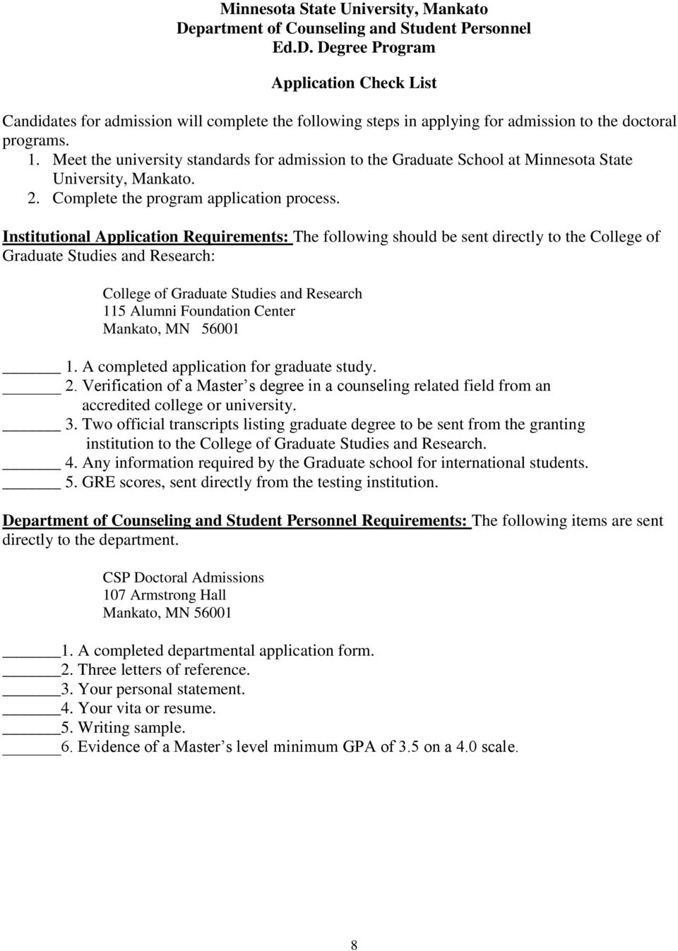Institutional Application Requirements: The following should be sent directly to the College of Graduate Studies and Research: College of Graduate Studies and Research 115 Alumni Foundation Center