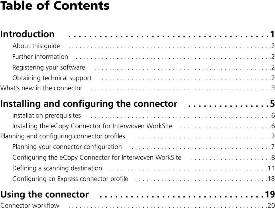 ...............5 Installation prerequisites.................................................6 Installing the ecopy Connector for Interwoven WorkSite.........................6 Planning and configuring connector profiles.