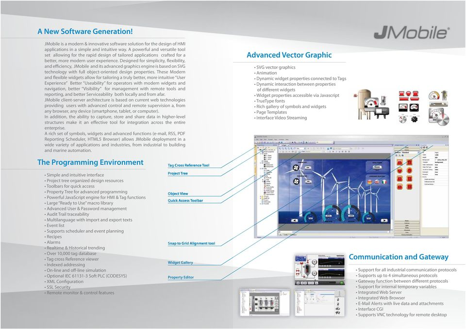 Designed for simplicity, flexibility, and efficiency, JMobile and its advanced graphics engine is based on SVG technology with full object-oriented design properties.