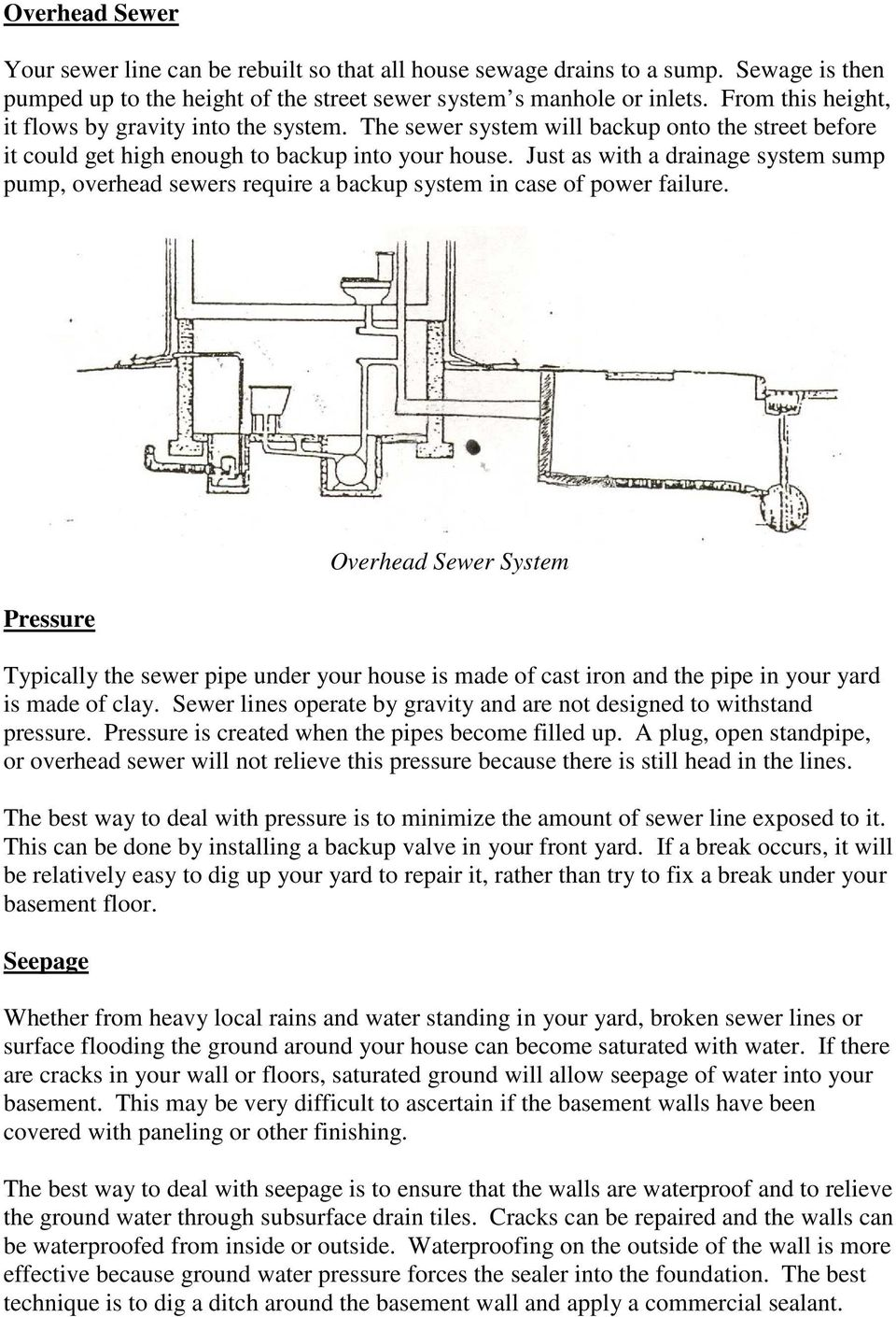 Just as with a drainage system sump pump, overhead sewers require a backup system in case of power failure.