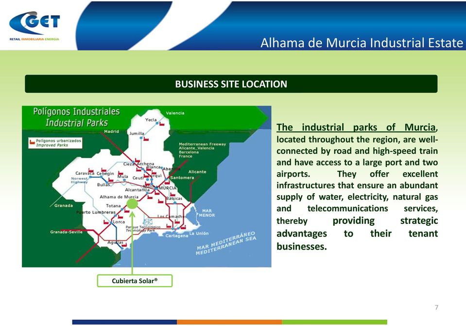 They offer excellent infrastructures that ensure an abundant supply of water, electricity, natural gas and