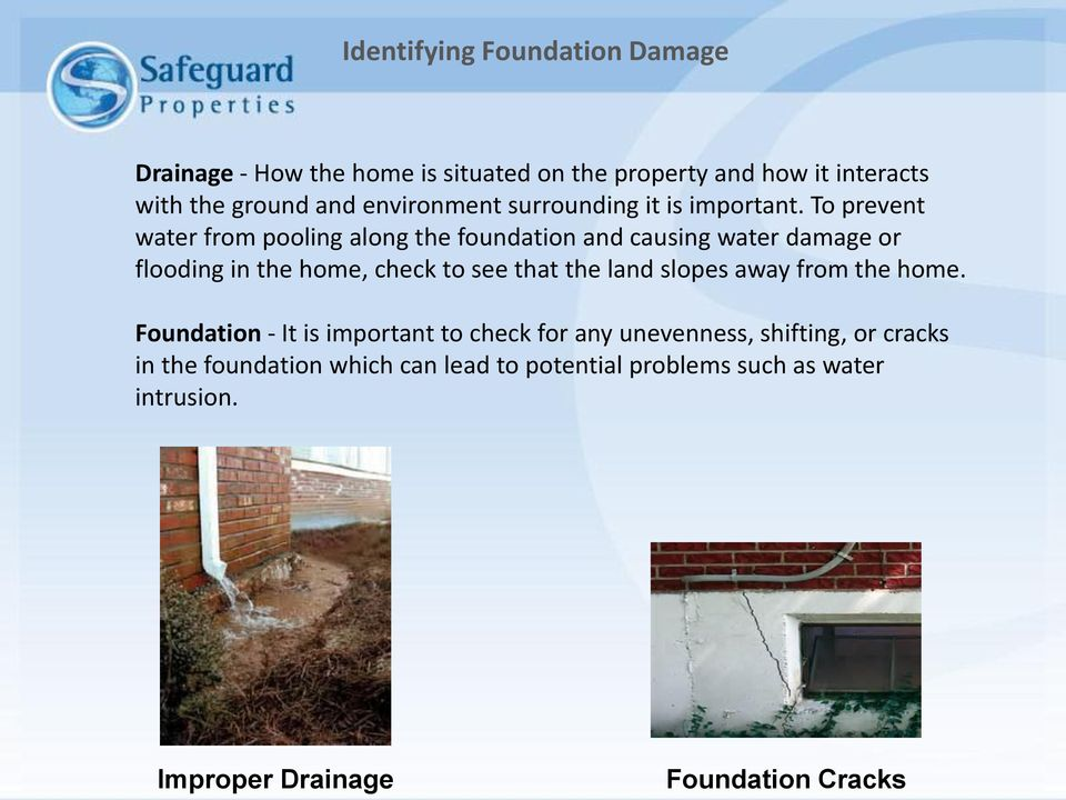 To prevent water from pooling along the foundation and causing water damage or flooding in the home, check to see that the land
