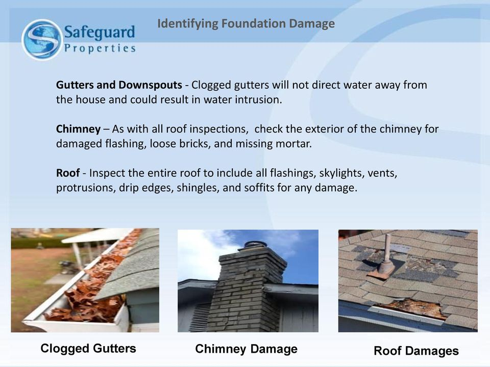 Chimney As with all roof inspections, check the exterior of the chimney for damaged flashing, loose bricks, and