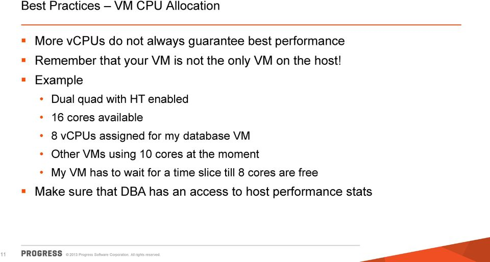 Example Dual quad with HT enabled 16 cores available 8 vcpus assigned for my database VM Other