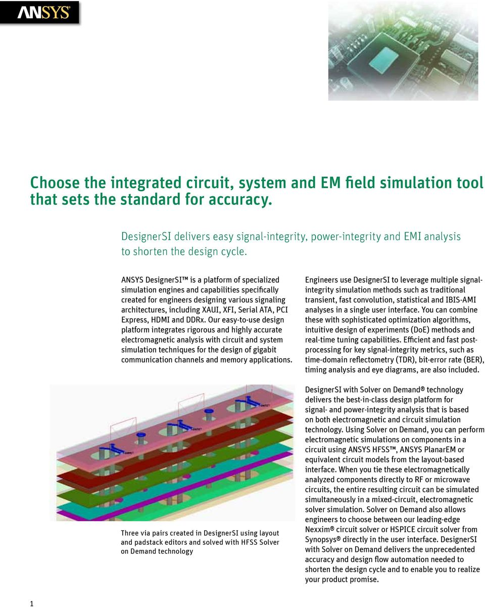 ANSYS DesignerSI is a platform of specialized simulation engines and capabilities specifically created for engineers designing various signaling architectures, including XAUI, XFI, Serial ATA, PCI