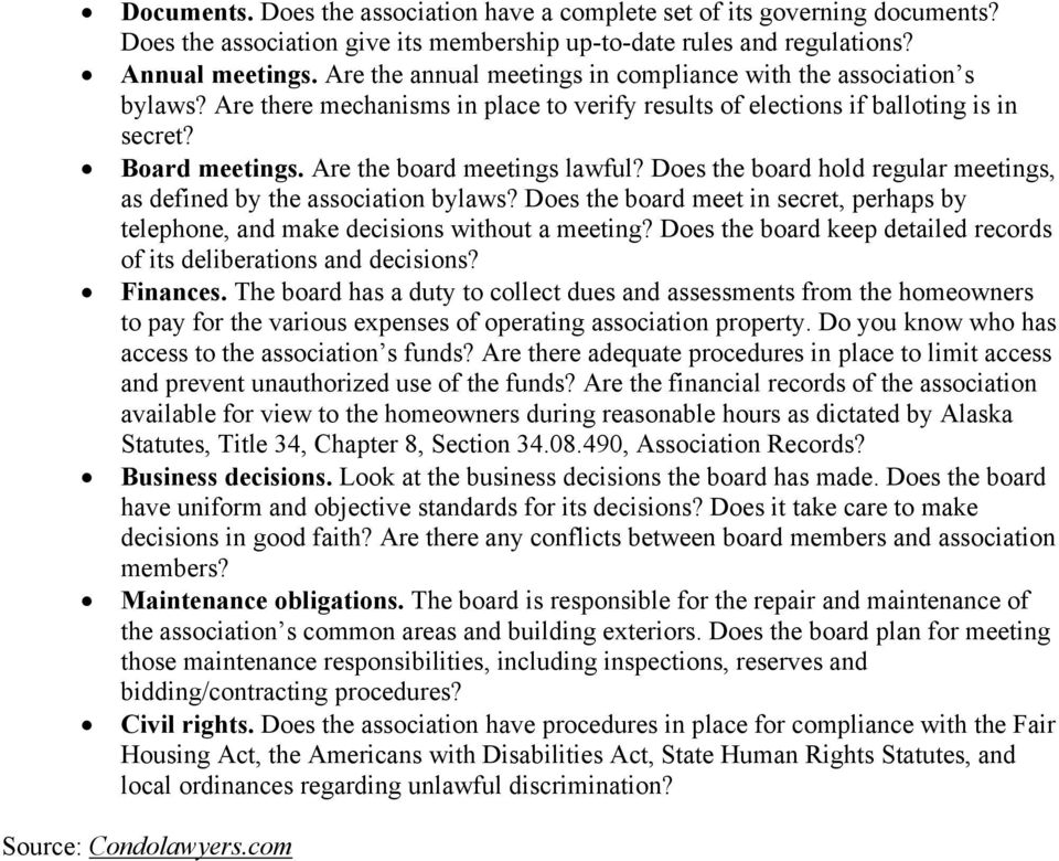 Are the board meetings lawful? Does the board hold regular meetings, as defined by the association bylaws? Does the board meet in secret, perhaps by telephone, and make decisions without a meeting?