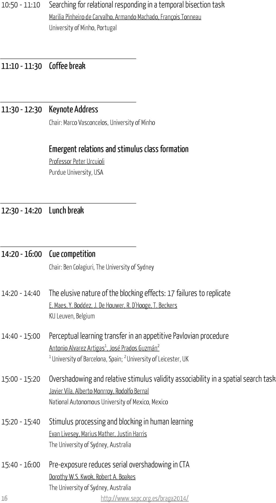 14:20-16:00 Cue competition Chair: Ben Colagiuri, The University of Sydney 14:20-14:40 The elusive nature of the blocking effects: 17 failures to replicate E. Maes, Y. Boddez, J. De Houwer, R.