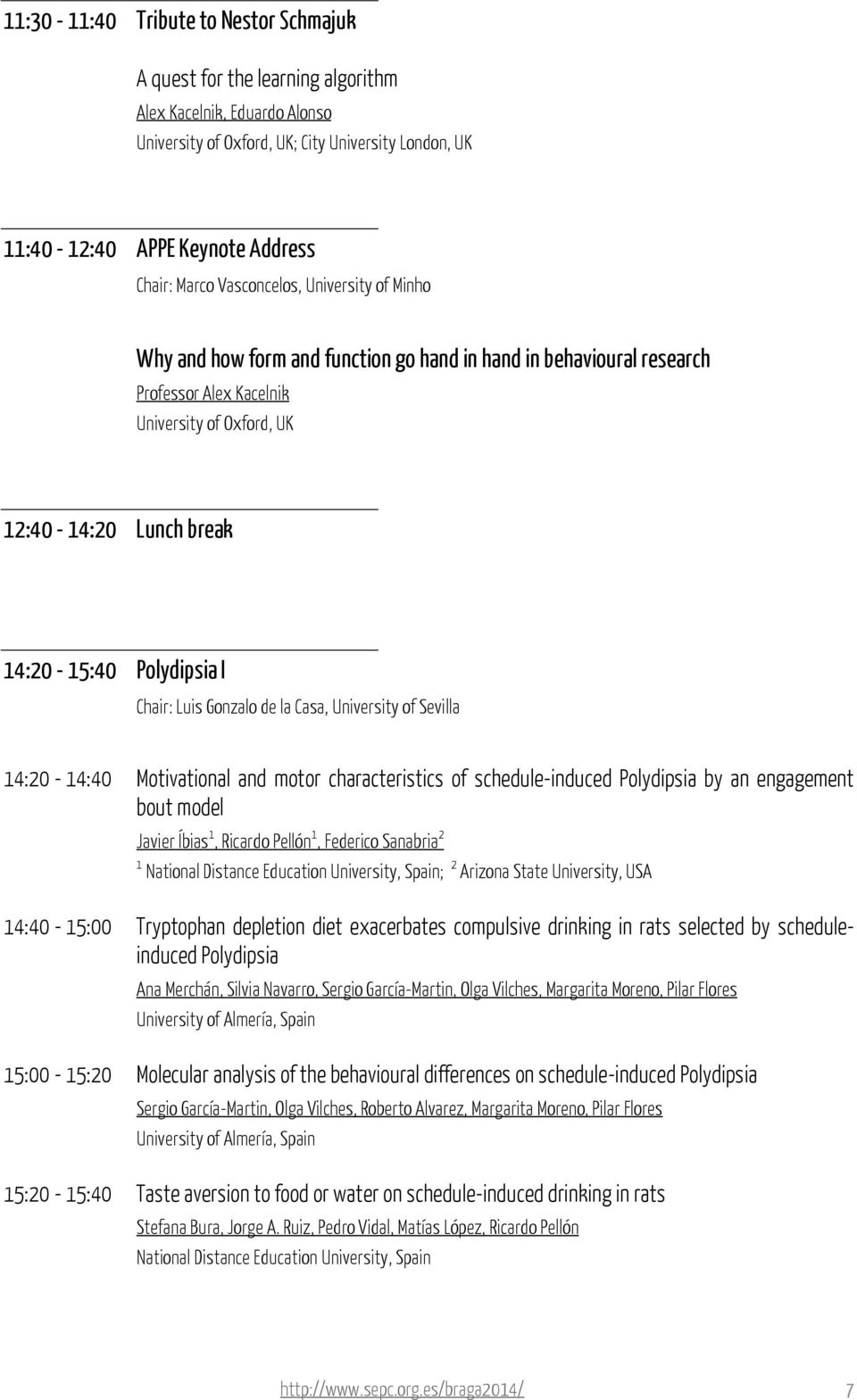 Polydipsia I Chair: Luis Gonzalo de la Casa, University of Sevilla 14:20-14:40 Motivational and motor characteristics of schedule-induced Polydipsia by an engagement bout model Javier Íbias 1,