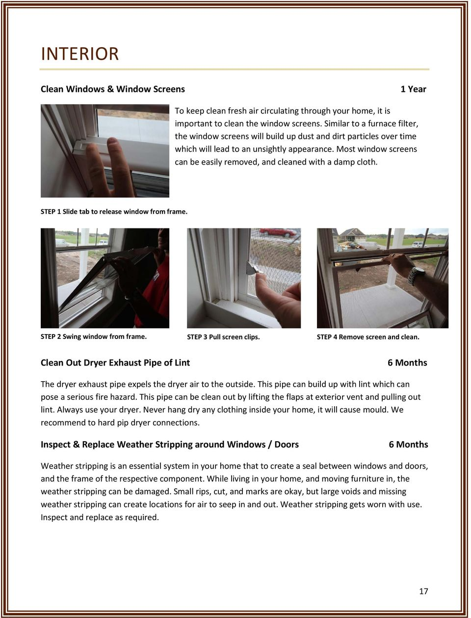 Most window screens can be easily removed, and cleaned with a damp cloth. STEP 1 Slide tab to release window from frame. STEP 2 Swing window from frame. STEP 3 Pull screen clips.