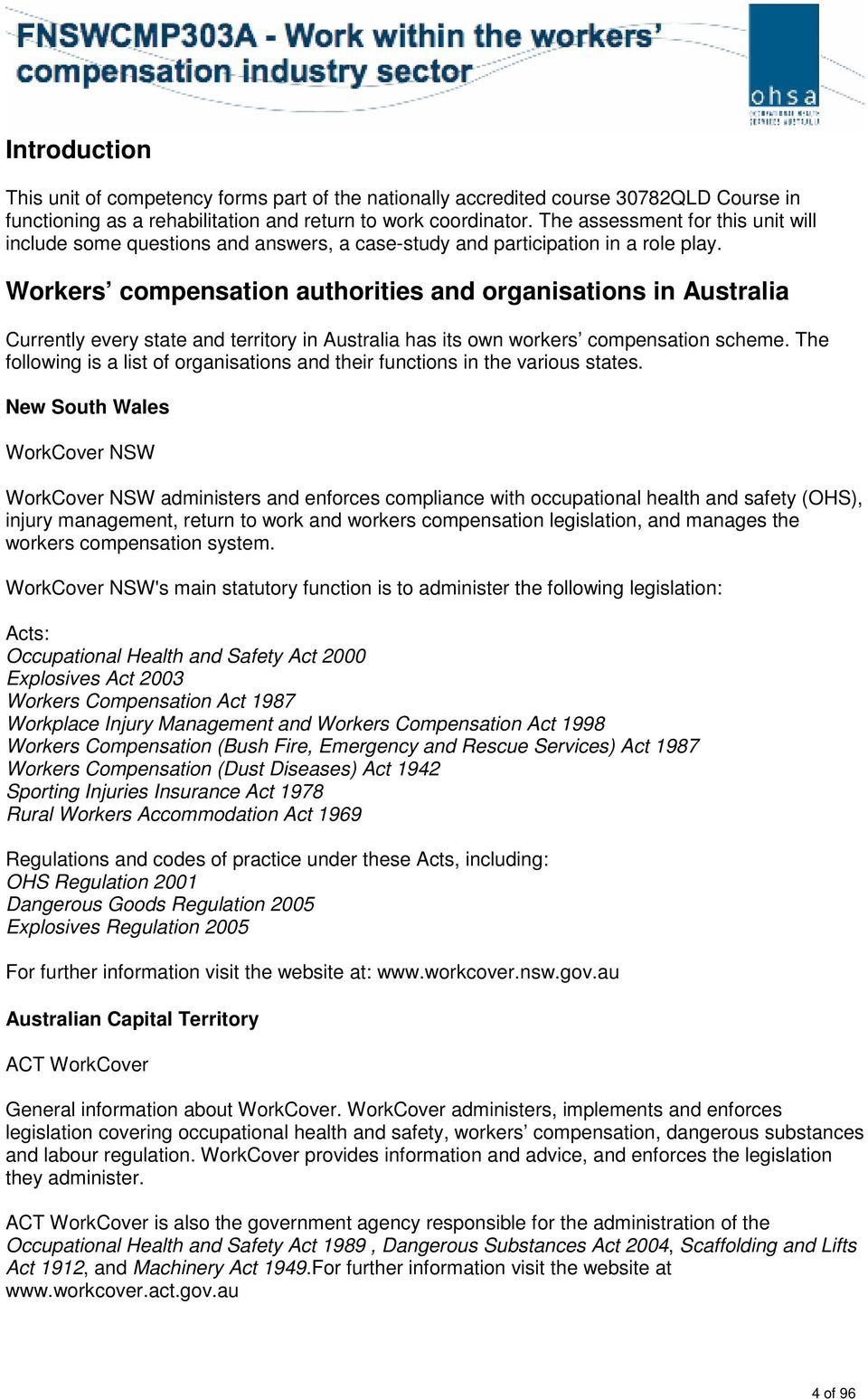 Workers compensation authorities and organisations in Australia Currently every state and territory in Australia has its own workers compensation scheme.