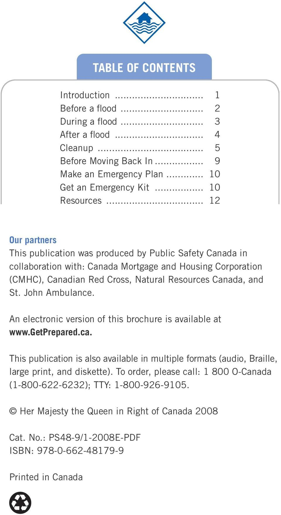 .. 12 Our partners This publication was produced by Public Safety Canada in collaboration with: Canada Mortgage and Housing Corporation (CMHC), Canadian Red Cross, Natural Resources Canada, and St.