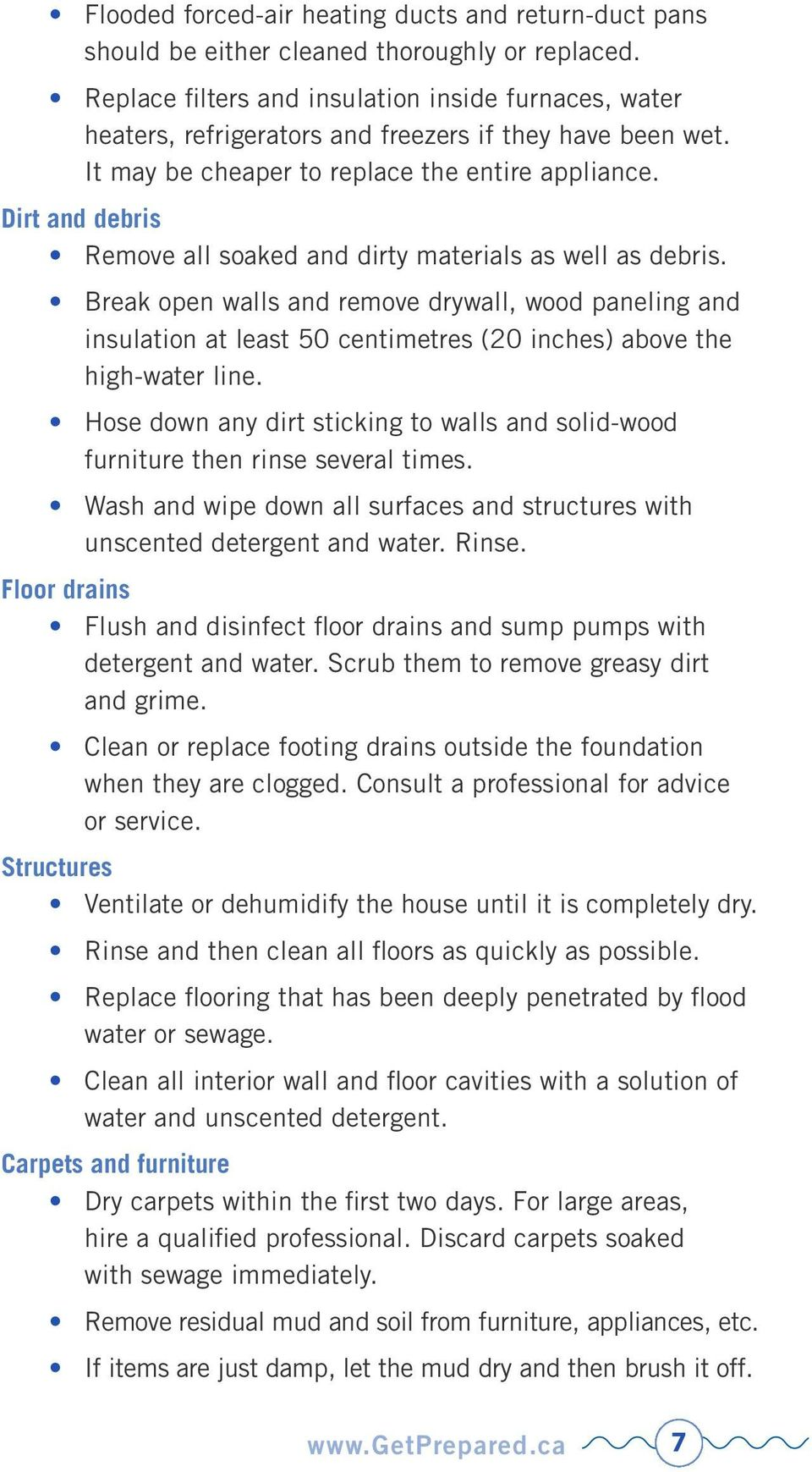 Dirt and debris Remove all soaked and dirty materials as well as debris.