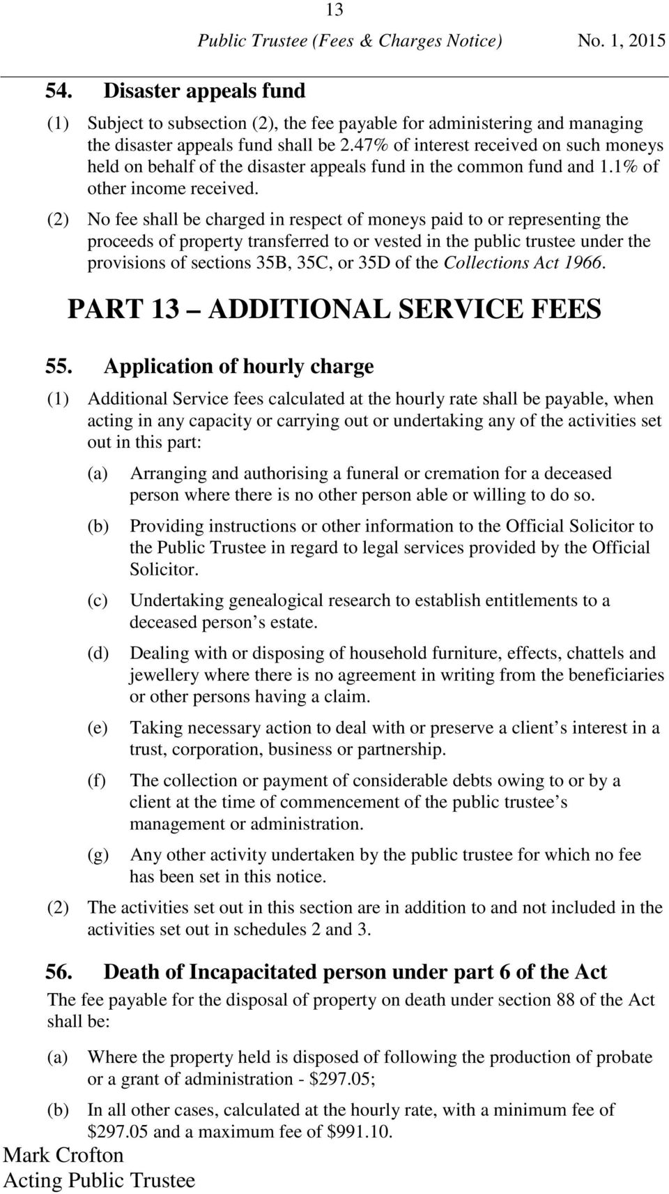 (2) No fee shall be charged in respect of moneys paid to or representing the proceeds of property transferred to or vested in the public trustee under the provisions of sections 35B, 35C, or 35D of