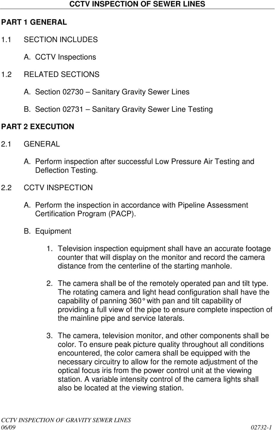 Perform the inspection in accordance with Pipeline Assessment Certification Program (PACP). B. Equipment 1.