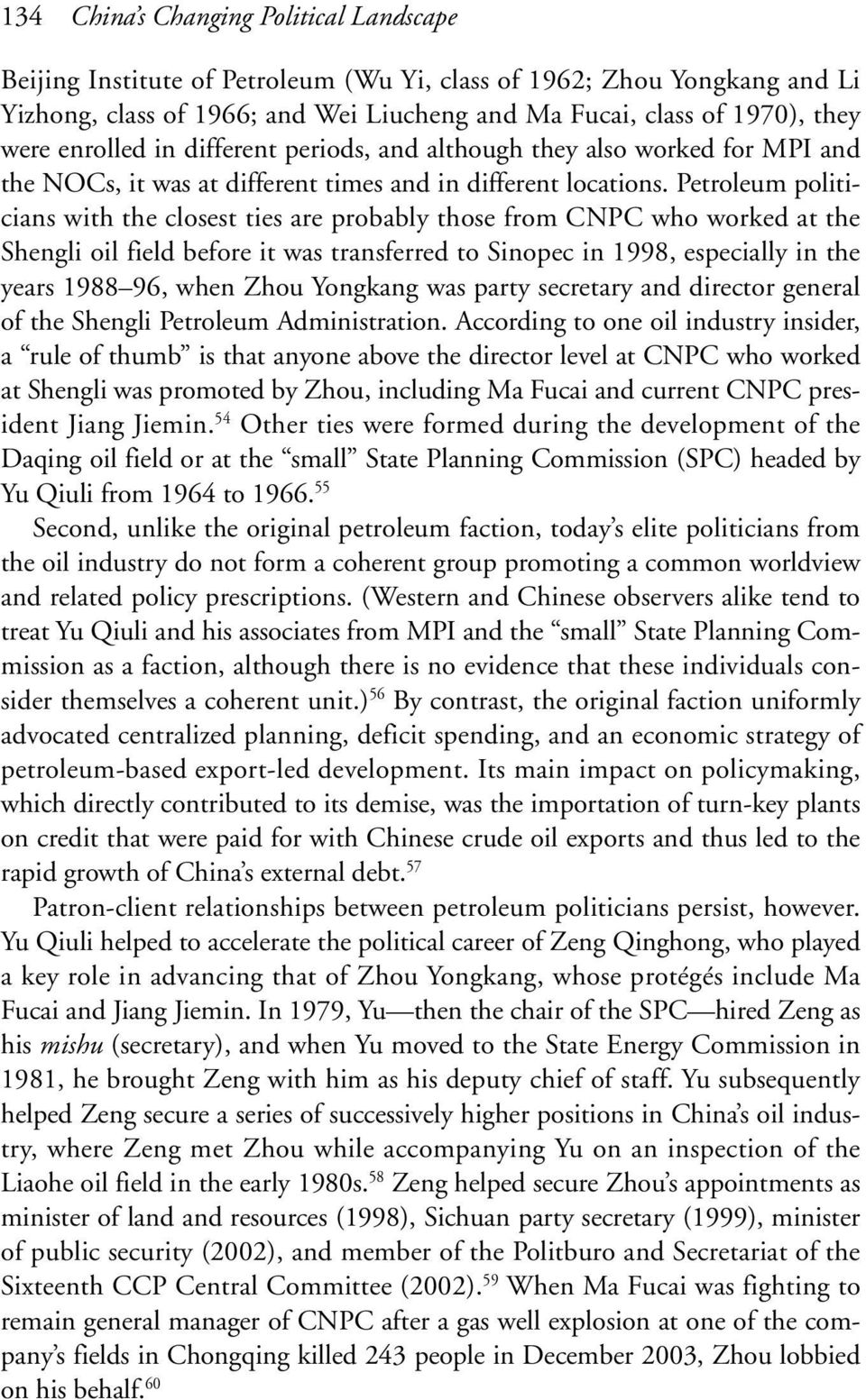 Petroleum politicians with the closest ties are probably those from CNPC who worked at the Shengli oil field before it was transferred to Sinopec in 1998, especially in the years 1988 96, when Zhou