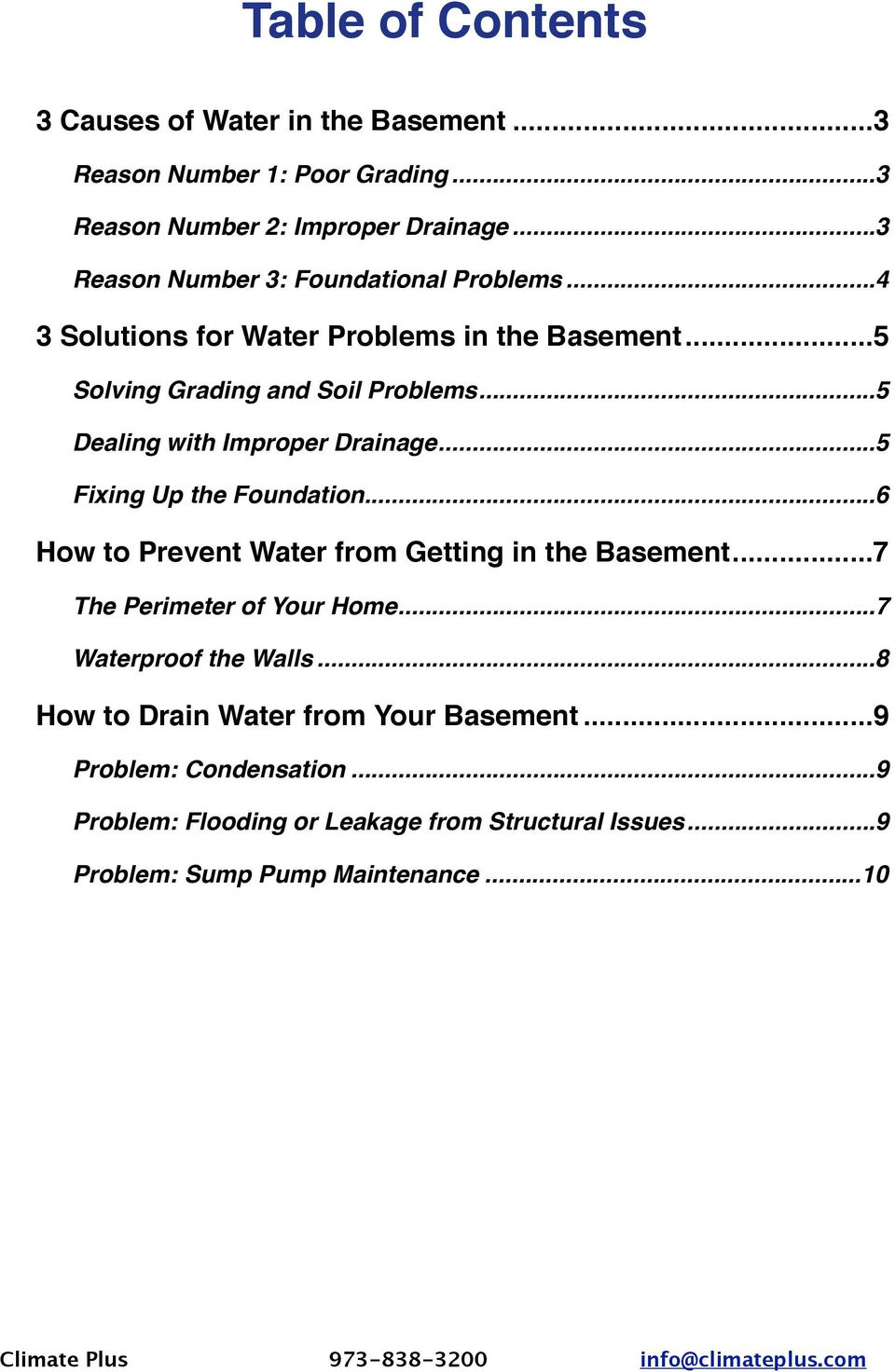 ... 5 Dealing with Improper Drainage!... 5 Fixing Up the Foundation!... 6 How to Prevent Water from Getting in the Basement!... 7 The Perimeter of Your Home!