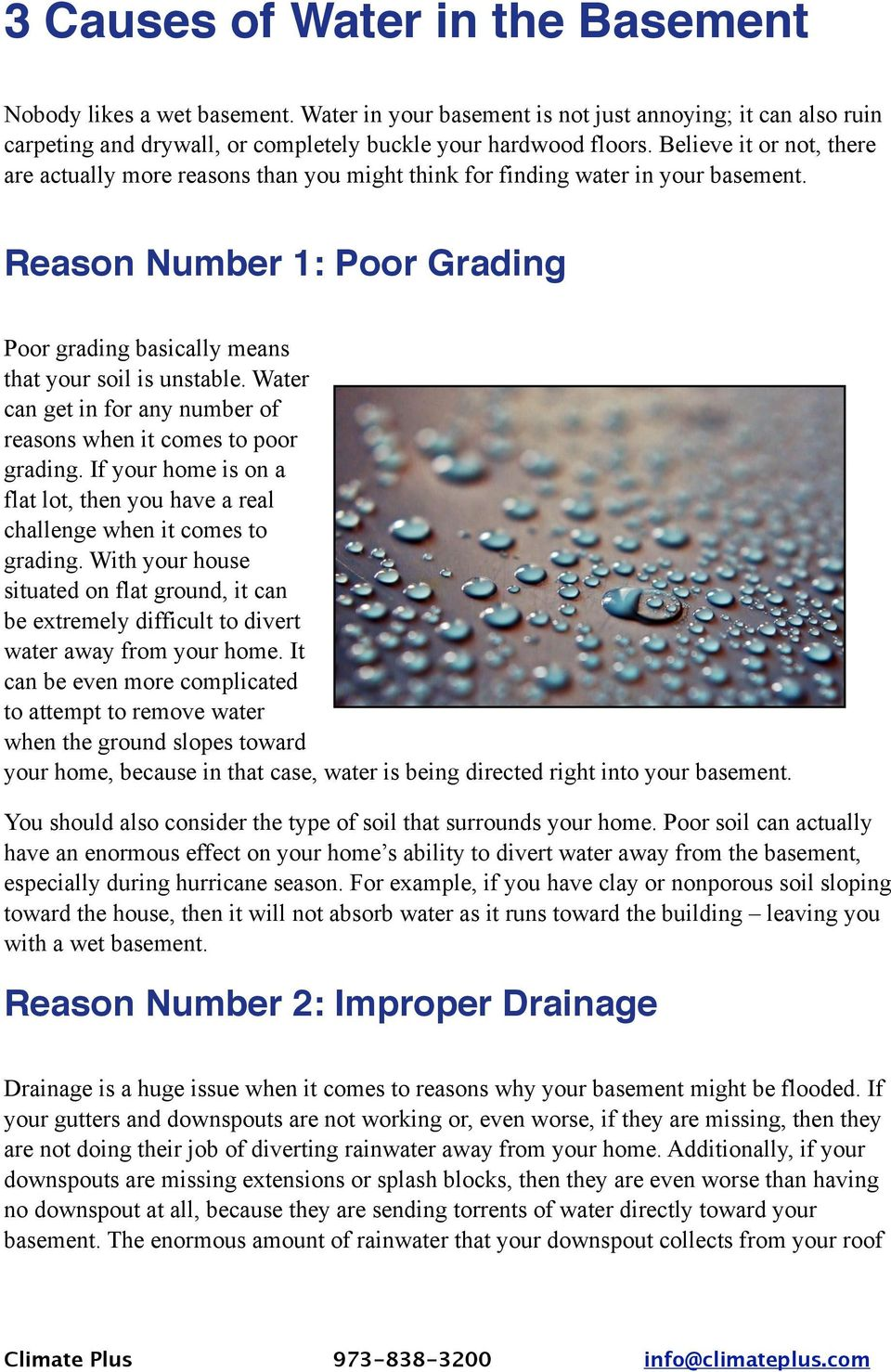 Water can get in for any number of reasons when it comes to poor grading. If your home is on a flat lot, then you have a real challenge when it comes to grading.