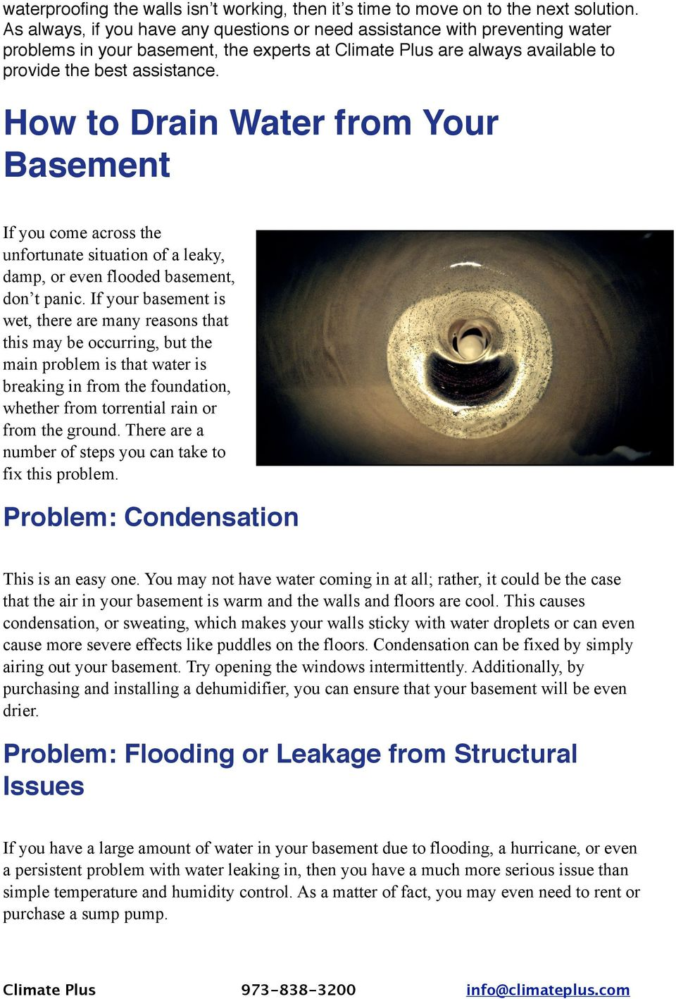 How to Drain Water from Your Basement If you come across the unfortunate situation of a leaky, damp, or even flooded basement, don t panic.